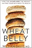 """""""Wheat Belly Lose the Wheat, Lose the Weight, and Find Your Path Back to Health"""" av William Davis"""