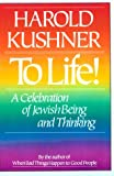 To Life! : A Celebration of Jewish Being and Thinking, Kushner, Harold S., 0802726801
