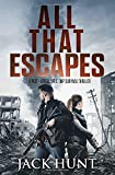All That Escapes: A Post-Apocalyptic EMP Survival Thriller