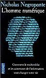 L'Homme numérique : Comment le mutimédia et les autoroutes de l'information vont changer votre vie par Negroponte