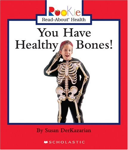 You Have Healthy Bones! (Rookie Read-About Health) PDF