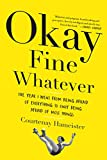 #8: Okay Fine Whatever: The Year I Went from Being Afraid of Everything to Only Being Afraid of Most Things