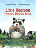 Little Raccoon Always Knows Best, Kathe Recheis, 0794000096