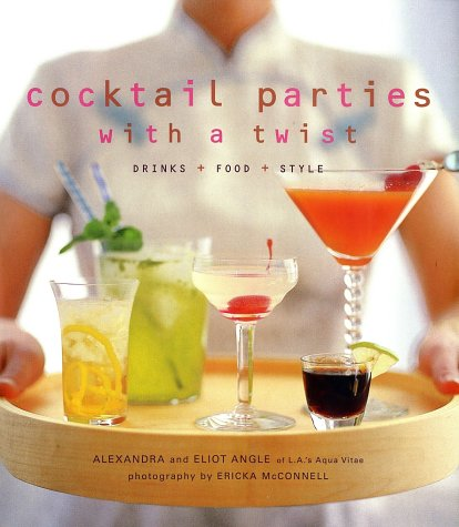 Cocktail Parties With a Twist: Drink + Food + Style (Party Cocktail Foods)
