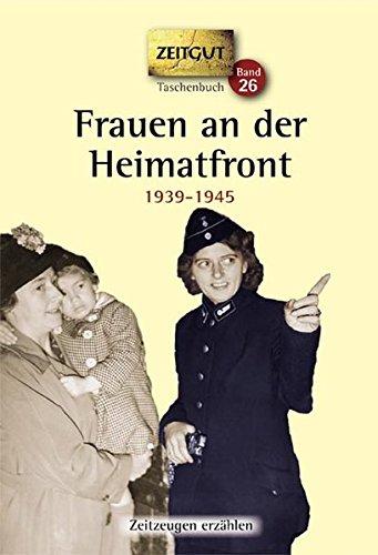 Frauen an der Heimatfront: Erinnerungen 1938-1945 (Zeitgut Taschenbuch)