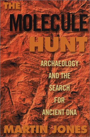 Read Online The Molecule Hunt: Archaeology and the Search for Ancient DNA ebook