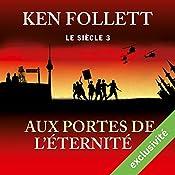 Aux portes de l'éternité (Le siècle 3) | Ken Follett