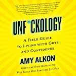 Unf*ckology: A Field Guide to Living with Guts and Confidence | Amy Alkon