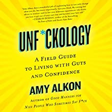 Unf*ckology: A Field Guide to Living with Guts and Confidence Audiobook by Amy Alkon Narrated by Carrington MacDuffie