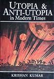 Utopia and Anti-Utopia in Modern Times, Kumar, Krishan, 0631148736