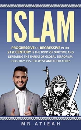 Islam:Progressive or Regressive in the 21st century