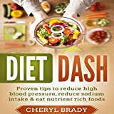 #8: Diet Dash: Proven Tips to Reduce High Blood Pressure, Reduce Sodium Intake, and Eat Nutrient Rich Foods