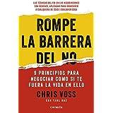 Rompe la barrera del no: 9 principios para negociar como si te fuera la vida en ello (Conecta) (Spanish Edition)