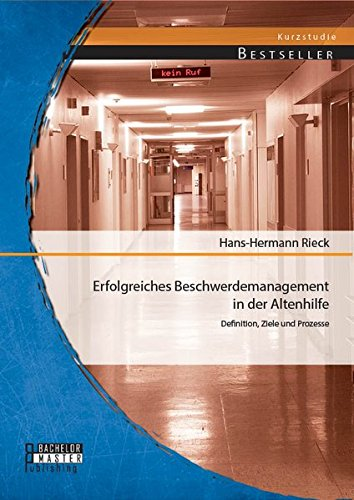 Erfolgreiches Beschwerdemanagement in der Altenhilfe: Definition, Ziele und Prozesse (Studienarbeit)