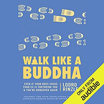 Walk Like A Buddha Even If Your Boss Sucks Your Ex Is Torturing You Youre Hungover Again