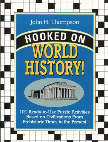 Hooked on World History!: 101 Ready-To-Use Puzzle Activities Based on World History from Prehistoric Times to the Present