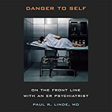 Danger to Self: On the Front Line with an ER Psychiatrist Audiobook by Paul R. Linde Narrated by Kirby Heyborne