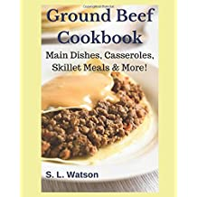Ground Beef Cookbook: Main Dishes, Casseroles, Skillet Meals & More! (Southern Cooking Recipes)