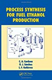 Process Synthesis for Fuel Ethanol Production (Biotechnology and Bioprocessing)