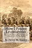 img - for How I Found Livingstone: Travels, Adventures and Discoveries in Central Africa including four months residence with Dr. Livingstone book / textbook / text book