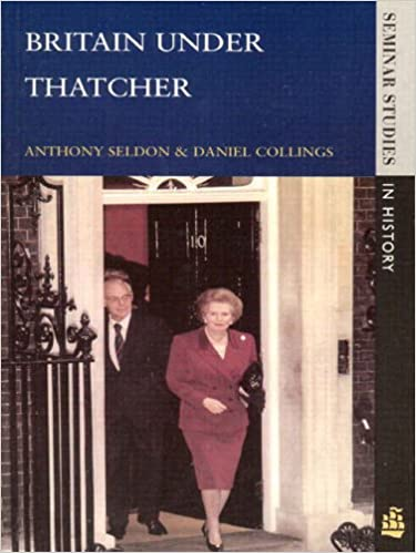 britain under thatcher seldon anthony collings daniel