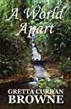 A World Apart, Gretta Curran Browne, 0992737427