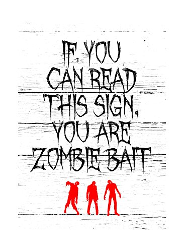 Zombies Picture If You Can Read This Sign You Are Zombie Bait Print Large 12 x 18 Fun Scary Humor Halloween Seasonal D