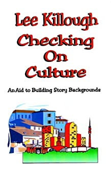 Checking on Culture: An Aid to Building Story Backgrounds by [Killough, Lee]