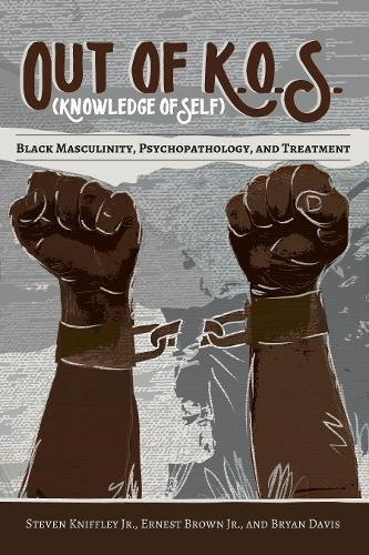 Search : Out of K.O.S. (Knowledge of Self): Black Masculinity, Psychopathology, and Treatment (Black Studies and Critical Thinking)