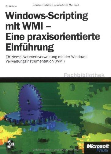 Windows-Scripting mit WMI - Eine praxisorientierte Einführung: Effiziente Netzwerkverwaltung mit der Windows-Verwaltungsinstrumentation (WMI)