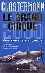 Le Grand Cirque 2000, mémoires d'un pilote de chasse FFL dans la RAF - édition définitive : pour la première fois, tous les inédits et 140 photos