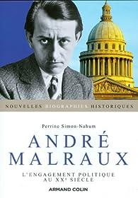 André Malraux: L'engagement politique au XXe siècle par Perrine Simon-Nahum