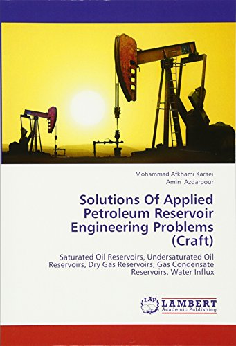 Solutions Of Applied Petroleum Reservoir Engineering Problems  Craft   Saturated Oil Reservoirs  Undersaturated Oil Reservoirs  Dry Gas Reservoirs  Gas Condensate Reservoirs  Water Influx
