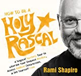 How to Be a Holy Rascal: A Magical Mystery Tour to Liberate Your Deepest Wisdom, Access Radical Compassion, and Set Yourself Free