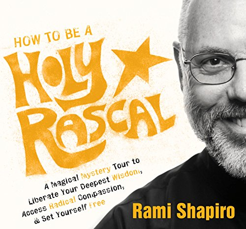 How to Be a Holy Rascal: A Magical Mystery Tour to Liberate Your Deepest Wisdom, Access Radical Compassion, and Set Yourself Free by Sounds True
