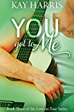You got to Me (Love on Tour Book 3)