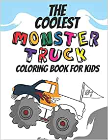 The Coolest Monster Truck Coloring Book A Coloring Book For A Boy Or Girl That Think Monster Trucks Are Cool 25 Awesome Fun Designs Kicks Giggles And 9781692114510 Amazon Com Books