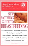 The American Academy of Pediatrics New Mother's Guide to Breastfeeding, American Academy of Pediatrics Staff and Sherill Tippins, 0553381075