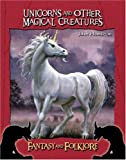 Unicorns and Other Magical Creatures (Fantasy and Folklore)
