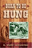 img - for Born to be hung book / textbook / text book