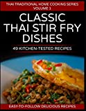 49 Classic Thai Stir Fry Dishes: 49 kitchen tested recipes you can cook at home