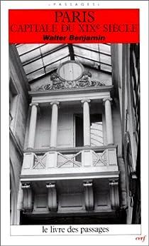 Paris, capitale du XIXe siècle : Le Livre des passages par Benjamin