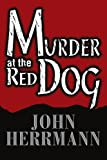 Murder at the Red Dog, John Herrmann, 0595291899