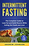 Intermittent Fasting: The Complete Guide to Lose and Build Muscle While Eating the Foods you Love