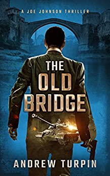 The Old Bridge: a compulsive modern thriller with historical twists (A Joe Johnson Thriller, Book 2) by [Turpin, Andrew]