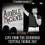 Audible Presents: Live from the Edinburgh Festival Fringe 2017: Episode 7   Andrew Maxwell,Tony Law,Lloyd Griffiths,Annie McGrath