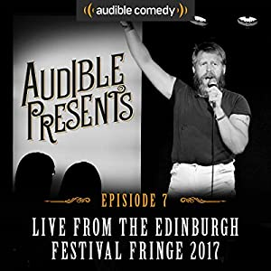 Audible Presents: Live from the Edinburgh Festival Fringe 2017: Episode 7 Performance