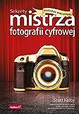 Sekrety mistrza fotografii cyfrowej Najlepsze wskazówki (Polish Edition)