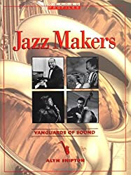 Jazz Makers: Vanguards of Sound (Oxford Profiles)