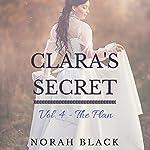 The Plan : Clara's Secret, Volume Four  | Norah Black